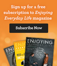 Sign up for a free subscription to Enjoying Everyday Life magazine. Subscribe Now!